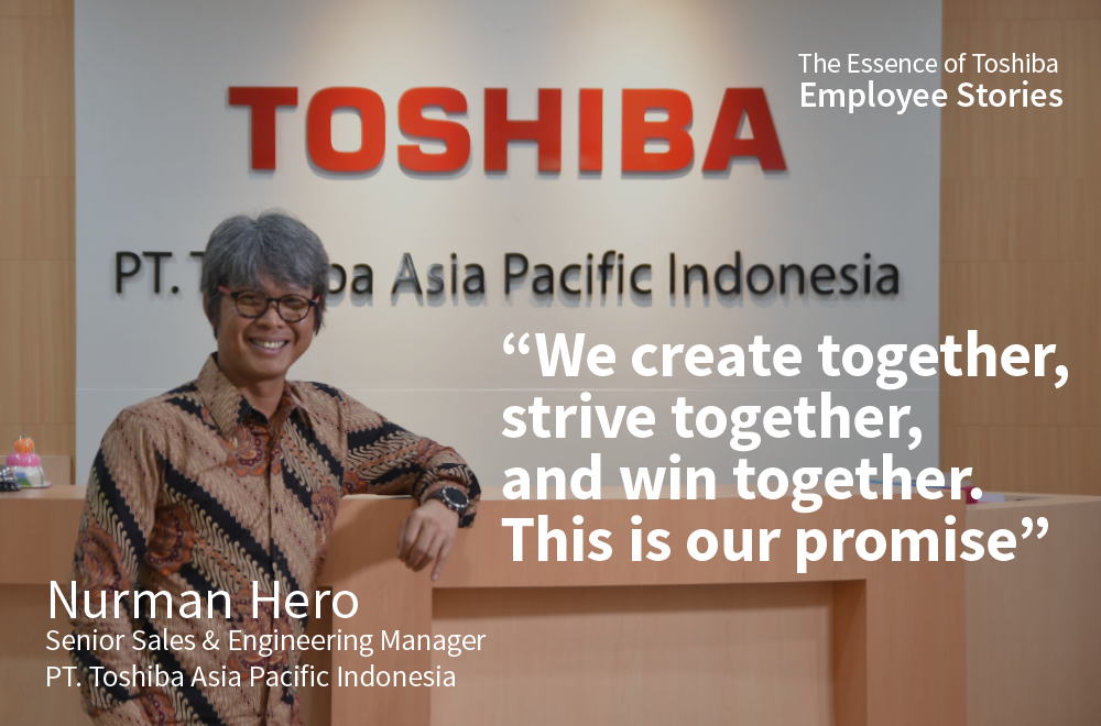 We Are Toshiba: We Create Together, Strive Together, and Win Together. This Is Our Promise
