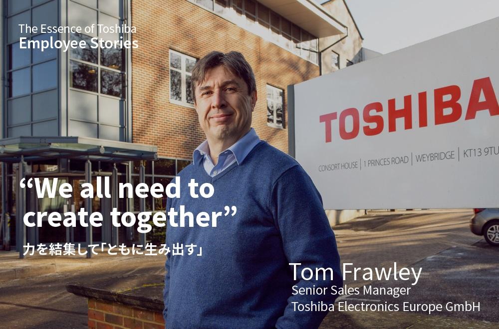 力を結集してともに生み出せば、達成できないことはない-We are Toshiba 【UK編】